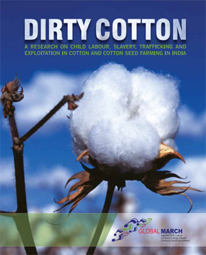 Dirty Cotton: A Research on Child Labour, Slavery, Trafficking and Exploitation in Cotton and Cotton Seed Farming in India