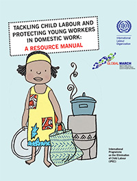Tackling Child Labour and Protecting Young Workers in Domestic Work: A Resource Manual